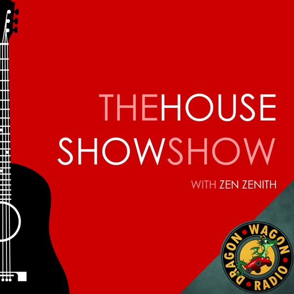 The House Show Show with Zen Zenith