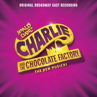 Charlie and the Chocolate Factory (Original Broadway Cast Recording) – Original Broadway Cast of Charlie and the Chocolate Factory