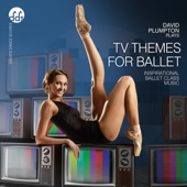 TV Themes for Ballet: Inspirational Ballet Class Music