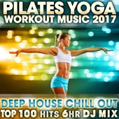 Pilates Yoga Workout Music 2017 Deep House Chill Out Top 100 Hits 6 Hr DJ Mix