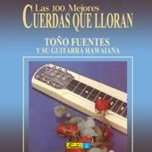 Toño Fuentes y Su Guitarra Hawaiana (Las 100 Mejores en Cuerdas Que Lloran)