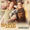 Naach Meri Jaan From Tubelight Single