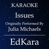 Issues (Originally Performed by Julia Michaels) [Karaoke No Guide Melody Version]