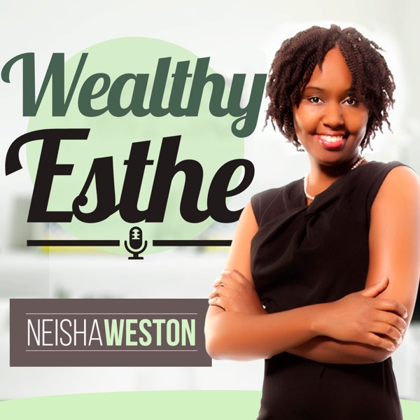 Wealthy Esthe Podcast