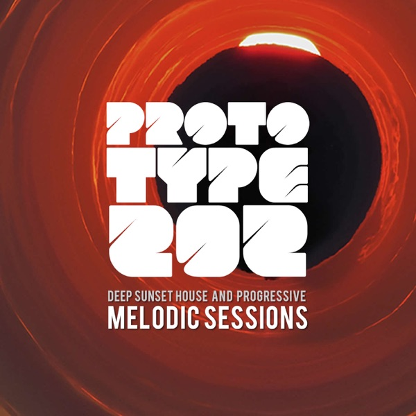 Deep Sunset House and Progressive Podcast : Melodic Sessions by Prototype 202