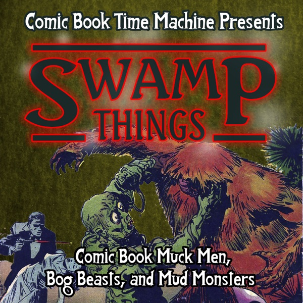 Swamp Things: Comic Book Muck Men, Bog Beasts, and Mud Monsters