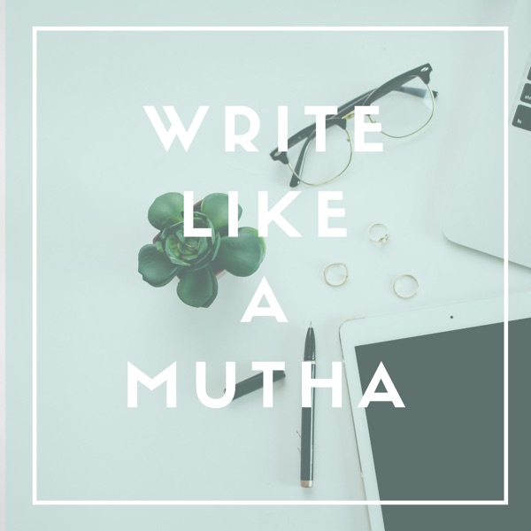 Write Like A Mutha Podcast