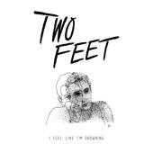 Two Feet - I Feel Like I'm Drowning artwork