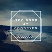 Im Way Too Good At Goodbyes
