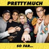62. PRETTYMUCH So Far... - EP - PRETTYMUCH