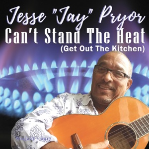 JESSE JAY PRYOR - CAN'T STAND THE HEAT
