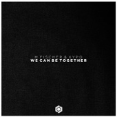 XYPO & M. Fischer - We Can Be Together artwork