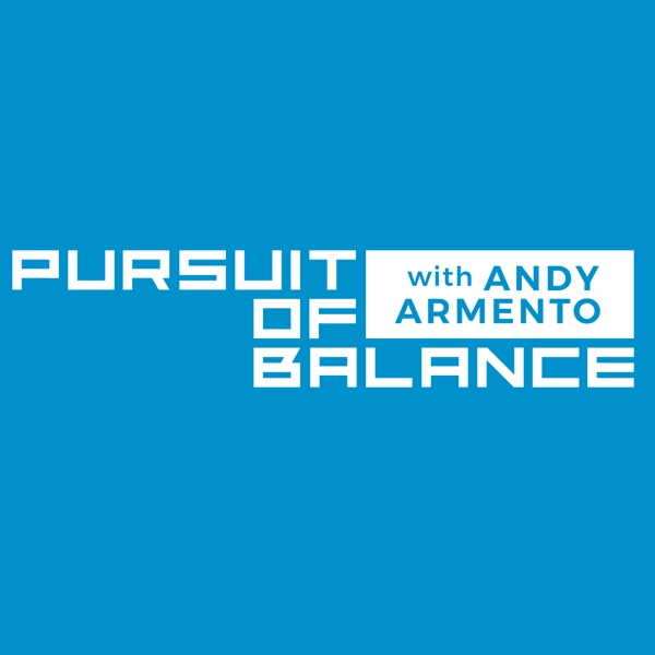 Pursuit of Balance with Andy Armento