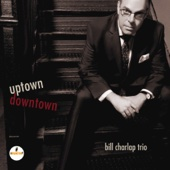Bill Charlap Trio - Uptown, Downtown  artwork
