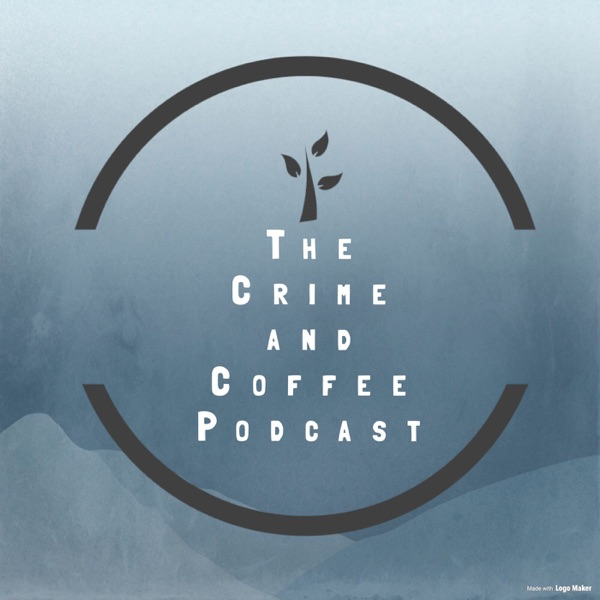The Crime and Coffee Podcast
