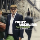 Philipp Fankhauser - I'll Be Around Grafik
