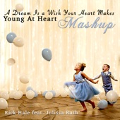 A Dream Is a Wish Your Heart Makes / Young at Heart (Mash-Up) [feat. Julissa Ruth]