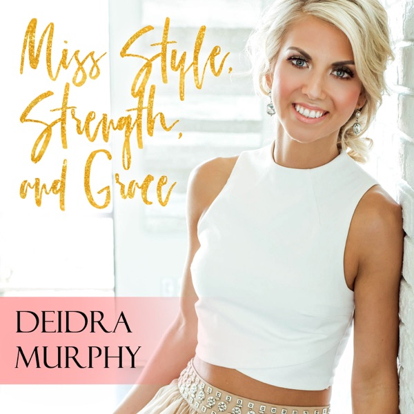Miss Style, Strength and Grace with Deidra Murphy
