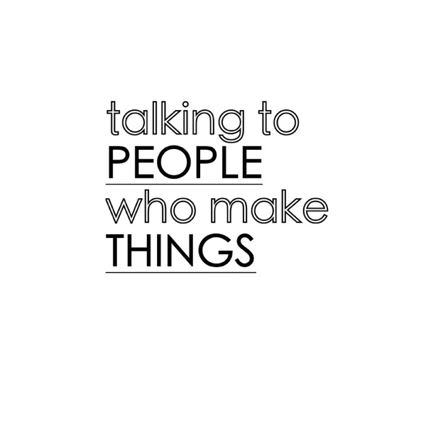 Talking To People Who Make Things