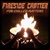 Fireside Chatter for Chilled Matters