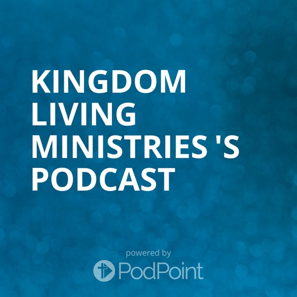 Kingdom Living Ministries 's Podcast