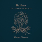 Be Held : Lullabies for the Beloved - Christy Nockels