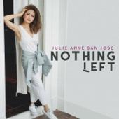 Nothing Left - Julie Anne San Jose