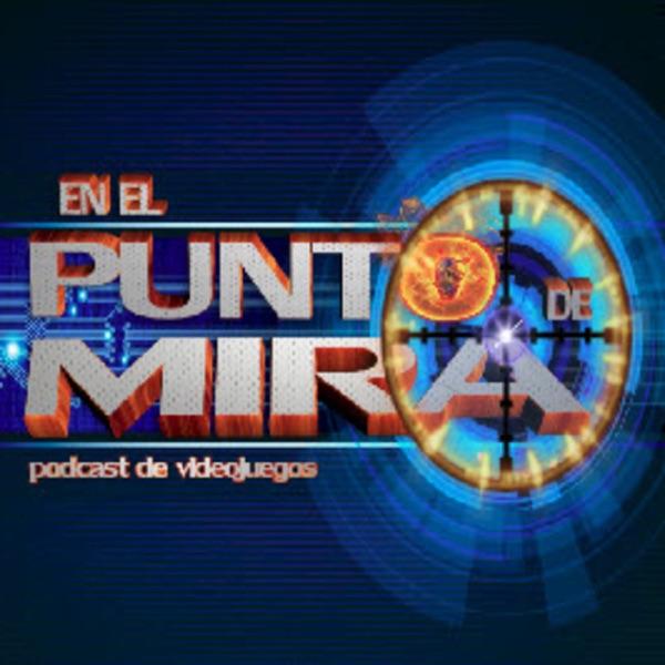 EN EL PUNTO DE MIRA - Podcast de Videojuegos