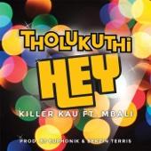 Tholukuthi Hey (feat. Mbali) - Killa Kau