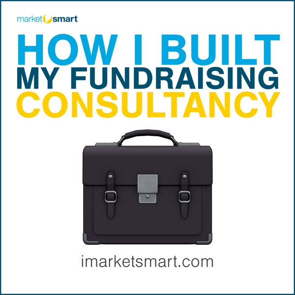 How I Built My Fundraising Consultancy - the stories behind the people driving results in the nonpro...