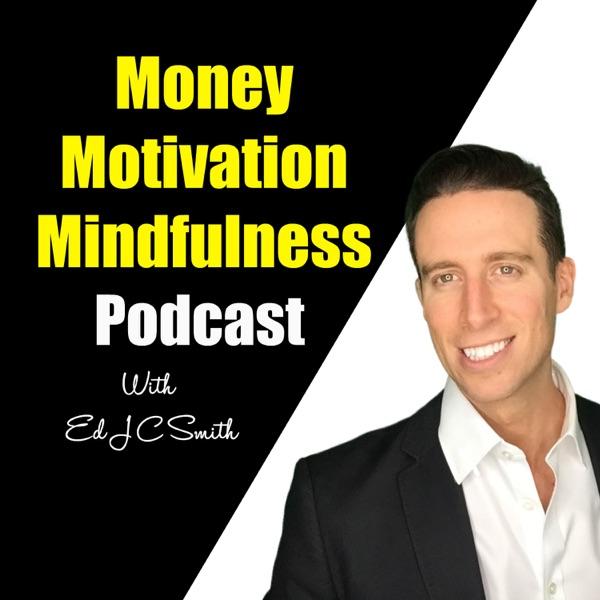 Money, Motivation & Mindfulness Podcast with Ed J C Smith