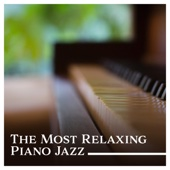 The Most Relaxing Piano Jazz – Instrumental Lounge Session, Beautiful Music for Easy Listening, Smooth Jazz Ambient