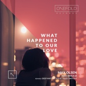 Max Olsen & Erica Iji - What Happened to Our Love (Deep Matter Remix) artwork