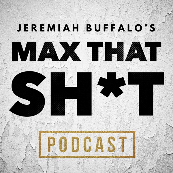 Jeremiah Buffalo's MAX THAT SH*T