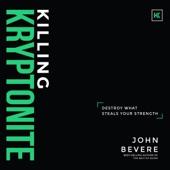 John Bevere - Killing Kryptonite: Destroy What Steals Your Strength (Unabridged)  artwork