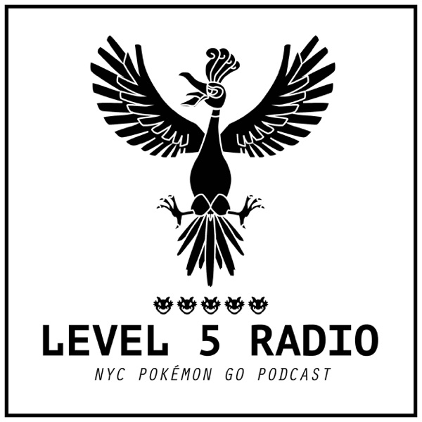 Level 5 Radio - NYC Pokémon Go Podcast