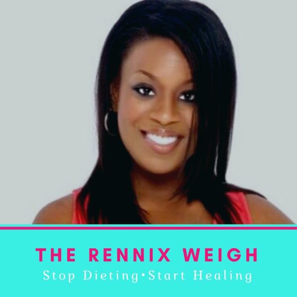 The Rennix Weigh: Stop Dieting • Start Healing