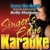 Love So Soft (Originally Performed By Kelly Clarkson) [Karaoke]