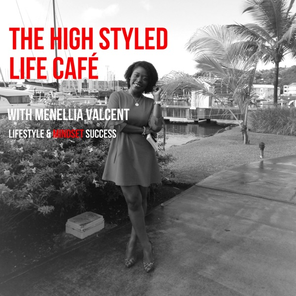 The High Styled Life CAFÉ - With Menellia Valcent