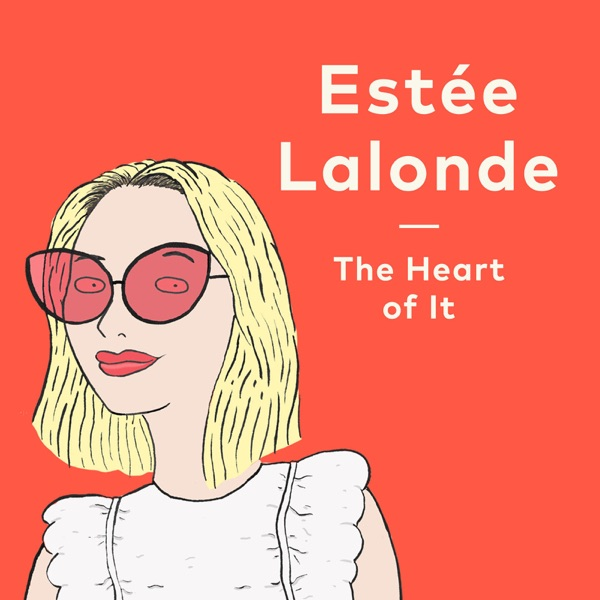 The Heart of It with Estée Lalonde