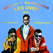 Leg Over (feat. French Montana & Ty Dolla $ign) [Remix] - Mr Eazi & Major Lazer