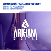 Train to Nowhere (Photographer Remix) [feat. Mickey Shiloh] - Tom Rogers