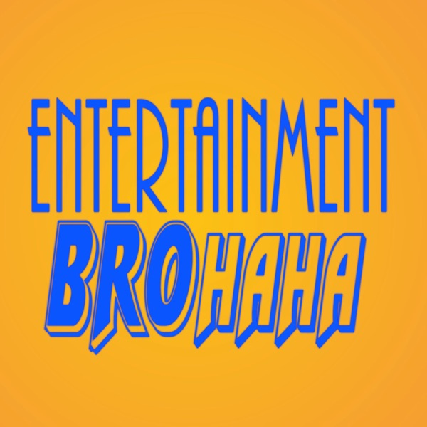 Entertainment Brohaha