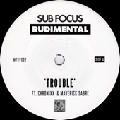 Trouble (feat. Chronixx & Maverick Sabre) - Sub Focus & Rudimental