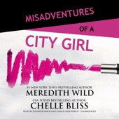 Meredith Wild & Chelle Bliss - Misadventures of a City Girl (Unabridged)  artwork