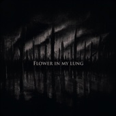 Flower in My Lung
