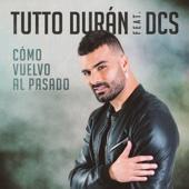 Cómo Vuelvo Al Pasado (feat. DCS) - Tutto Durán