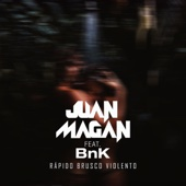 Rápido, Brusco, Violento (feat. BnK) - Juan Magan
