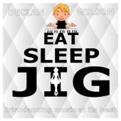 Eat, Sleep, Jig