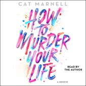 How to Murder Your Life: A Memoir (Unabridged) - Cat Marnell Cover Art